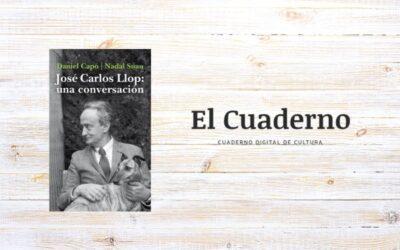 Álvaro Valverde reseña José Carlos Llop: una conversación en El cuaderno digital